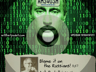 Art Podell ~ Blame it on the Russians!