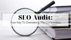 SEO Audit: Your Key To Overtaking The Competition