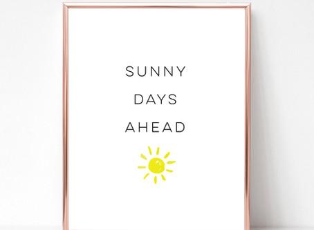SUNNY DAYS AHEAD
