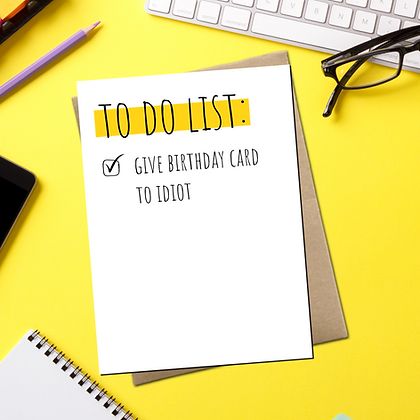 """""""Give Birthday Card To Idiot"""" - Greeting Card"""