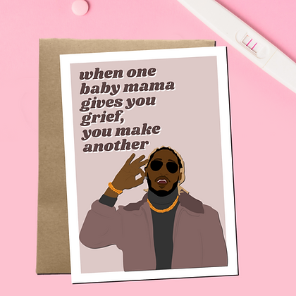 """""""When One Baby Mama Give You Grief, Make Another One"""" - Greeting Card"""