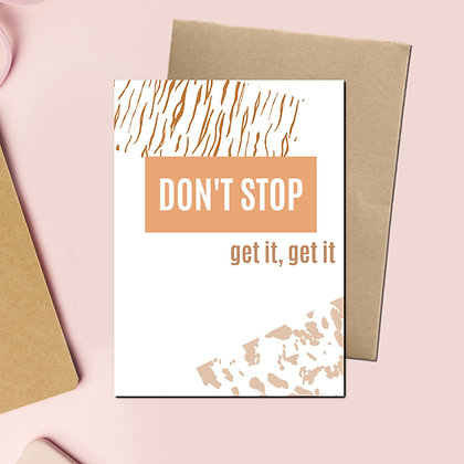 """""""Don't Stop. Get It, Get It"""" - Greeting Card"""