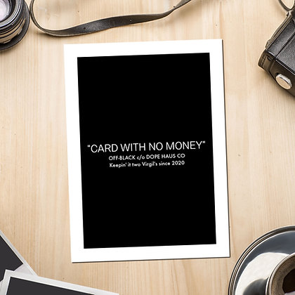 """""""Card With No Money"""" Greeting Card"""