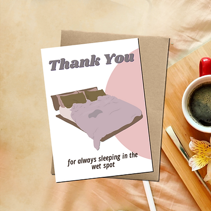 """""""Thank You For Sleeping In The Wet Spot"""" - Greeting Card"""