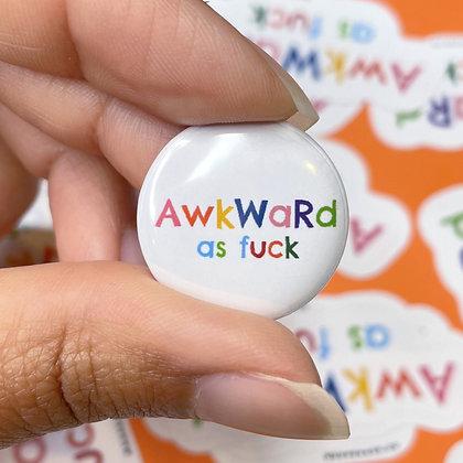 """""""Awkward As Fuck"""" - Button Pin"""