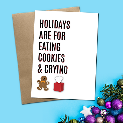 """""""Holidays Are For Eating Cookies & Crying"""" - Greeting Card"""