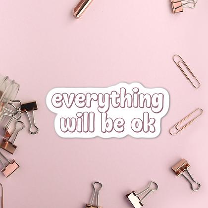 Everything Will Be Ok - Sticker