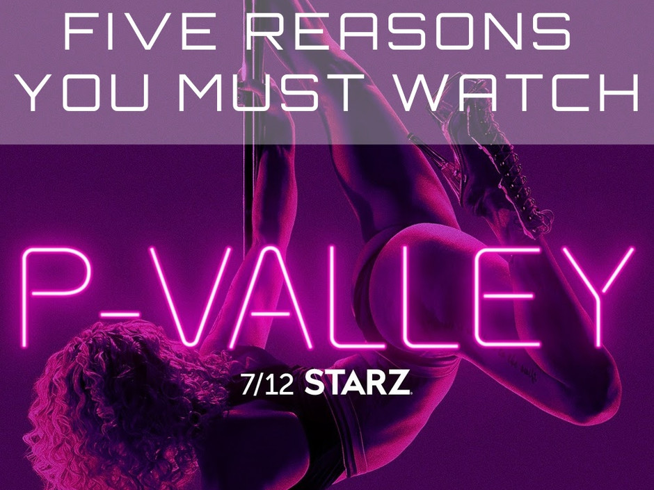 """Down In The Valley Where The Girls Get Naked: 5 Reasons Why You MUST Watch """"P-Valley"""""""