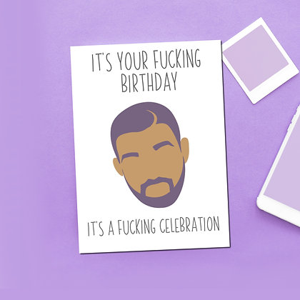 """""""It's Your Fucking Birthday. It's a Fucking Celebration"""" Greeting Card"""