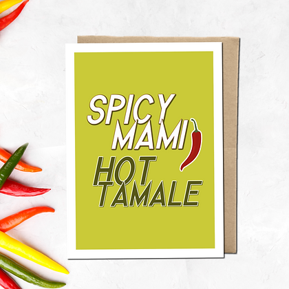 """""""Spicy Mami, Hot Tamale"""" - Greeting Card"""