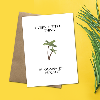 """""""Every Little Thing Is Gonna Be Alright"""" - Greeting Card"""