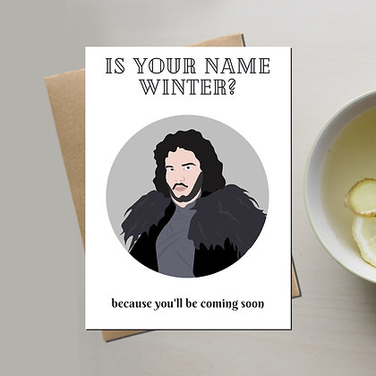 """""""Is Your Name Winter? Because You'll Be Coming Soon"""" - Greeting Card"""