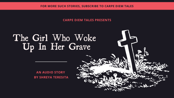 The Girl Who Woke up in her Grave.