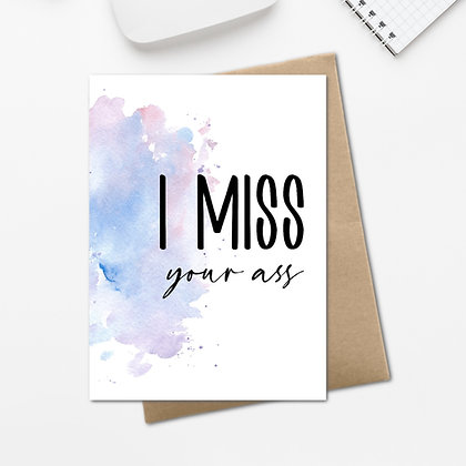 """""""I Miss Your Ass"""" - Greeting Card"""