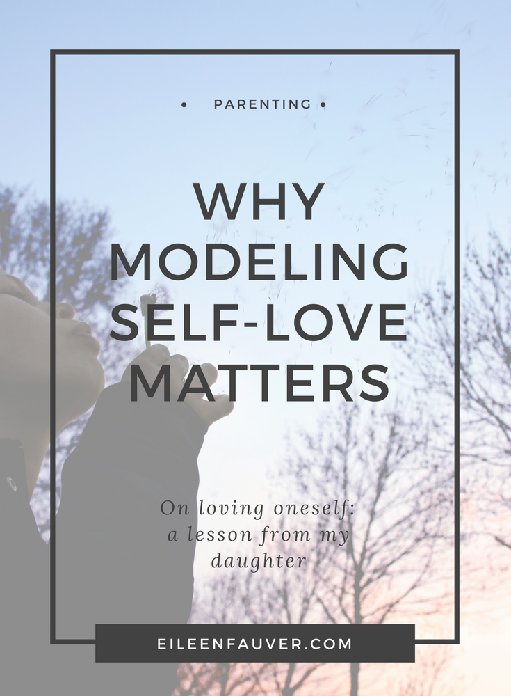Why modeling self-love matters, parenting, coaching, Eileen Fauver