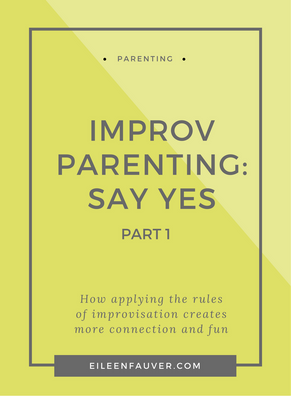 IMPROV PARENTING: SAY YES