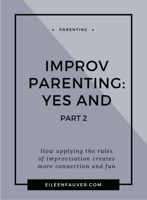 IMPROV PARENTING: YES, AND