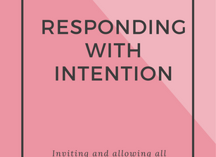 RESPONDING WITH INTENTION TO YOUR CHILD'S EMOTIONS