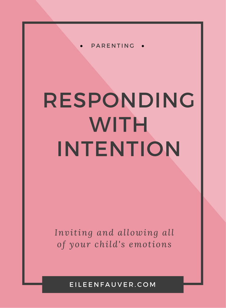 responding with intention, respectful parenting, parenting, compassion, empathetic listening, attachment parenting, allowing emotions