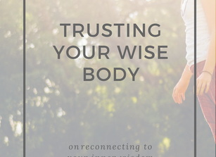 TRUSTING YOUR WISE BODY