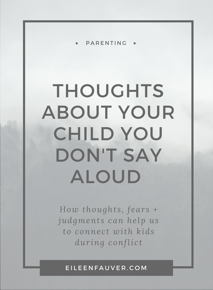 Thought about your child you don't say aloud, judgments, respectful parenting, compassion, behavior, reactivity, punishment