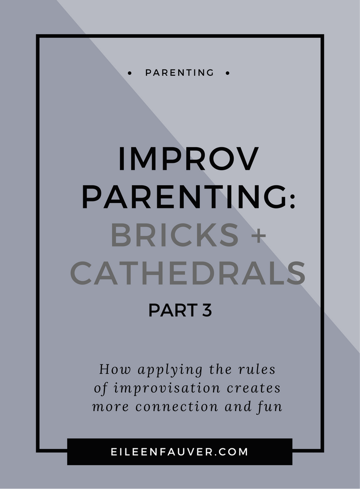 Improvisational parenting, create more connection in your family, bricks and cathedrals, blocks, fun, respect, empathy