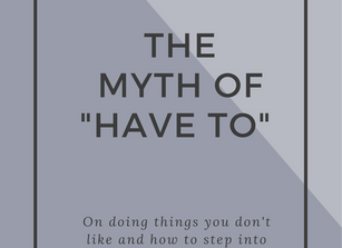 "THE MYTH OF ""HAVE TO"""