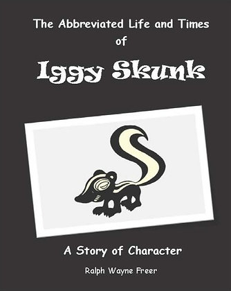 The Abbreviated Life and Times of Iggy Skunk