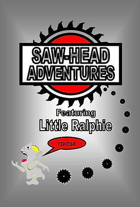 SAW-HEAD ADVENTURES Featuring Little Ralphie