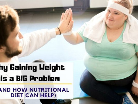 Why Gaining Weight is a BIG Problem (And How Nutritional Diet Can Help)
