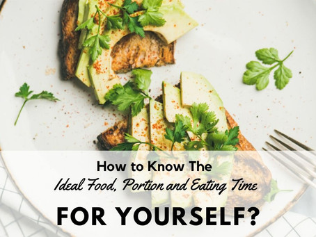 How to Know The Ideal Food, Portion and Eating Time for Yourself?