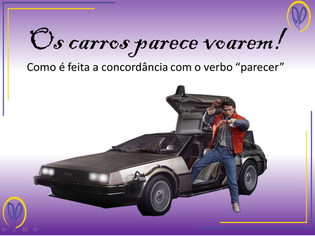"""Os carros parece voarem! Entenda a concordância do verbo """"parecer""""!"""