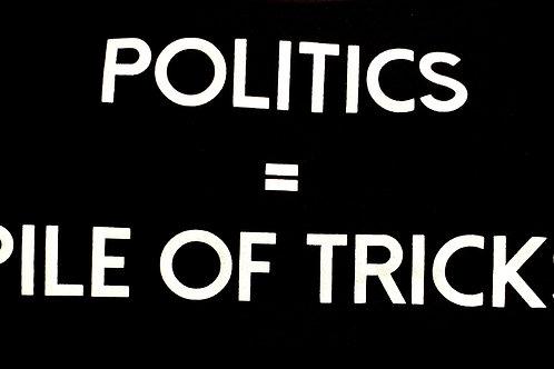 Politics = Pile Of Tricks Tee