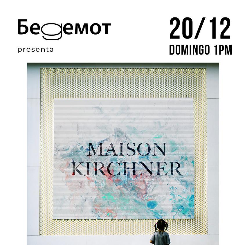 MAISON KIRCHNER. EXIBITION 01