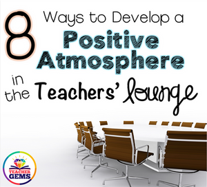 8 Ways to Develop a Positive Atmosphere in the Teachers' Lounge