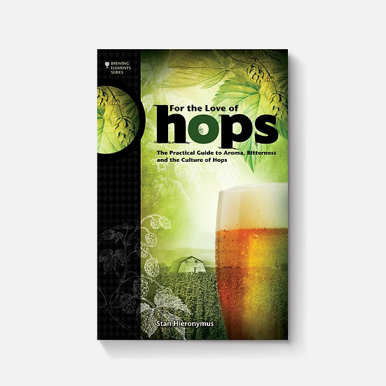 For The Love of Hops: The Practical Guide to Aroma, Bitterness and the Culture o