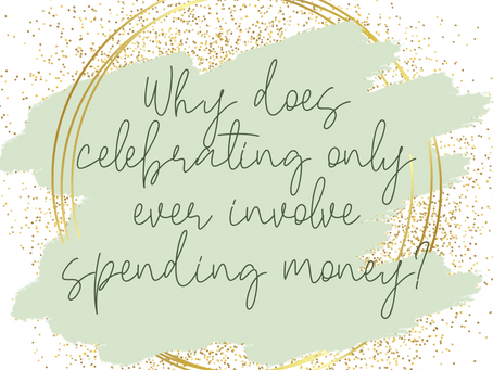 Why does celebrating only ever involve spending money?