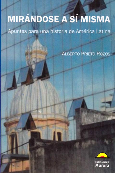 Mirándose a sí misma. Apuntes para una historia de América Latina
