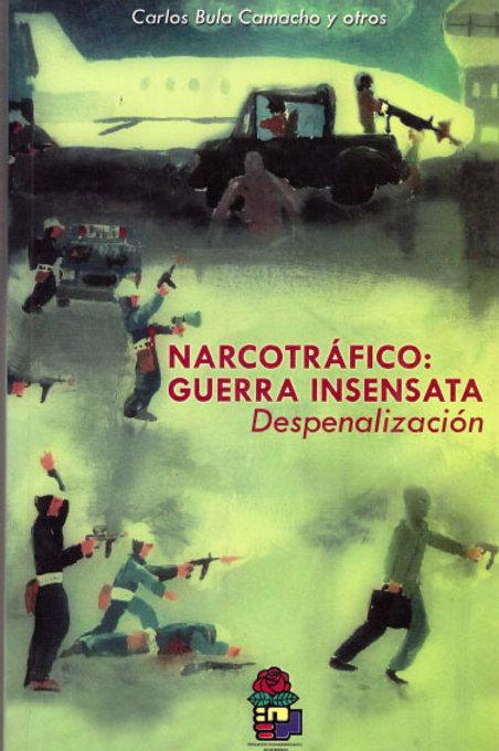 Narcotráfico: guerra insensata. Despenalización