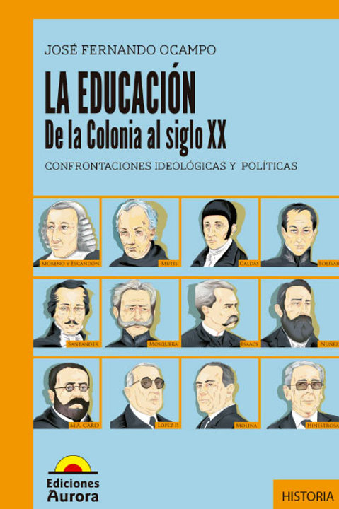 La educación. De la colonia al siglo XX Confrontaciones ideológicas y políticas