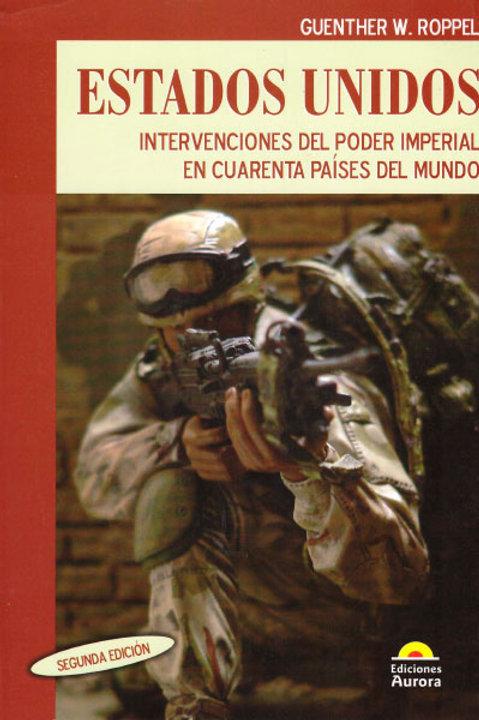 Estados Unidos. Intervenciones del poder imperial en cuarenta países del mundo