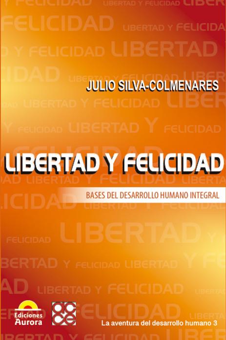 Libertad y felicidad. Bases del desarrollo humano integral