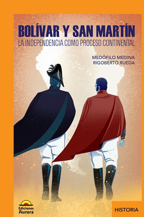 Bolívar y San Martín. La independencia como proceso continental