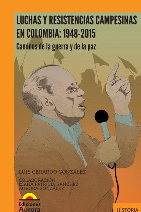 Luchas y resistencias campesinas en Colombia: 1948-2015