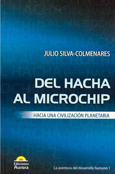 Del hacha al microchip. Hacia una civilización planetaria