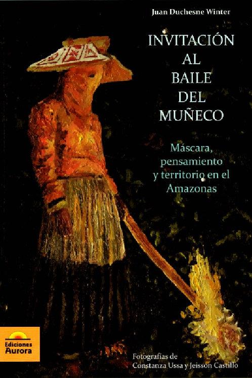 Invitación al Baile del Muñeco. Máscara, pensamiento y territorio en el Amazonas