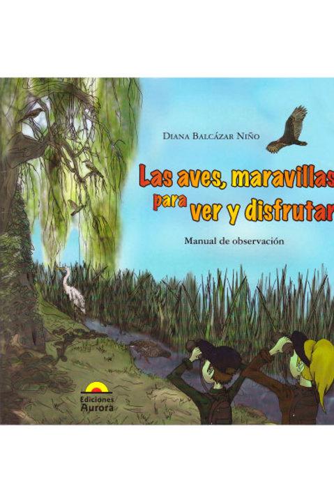 Las aves, maravillas para ver y disfrutar. Manual de observación