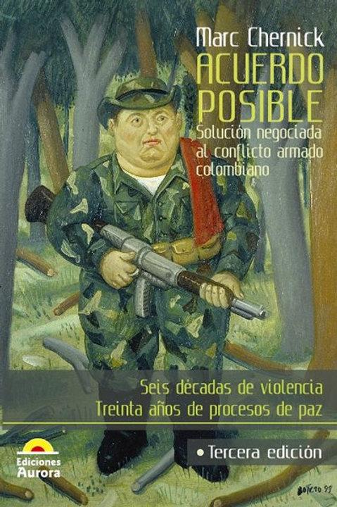 Acuerdo posible. Solución negociada al conflicto armado colombiano