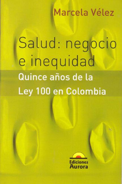 Salud: negocio e inequidad, 15 años de la Ley 100 en Colombia