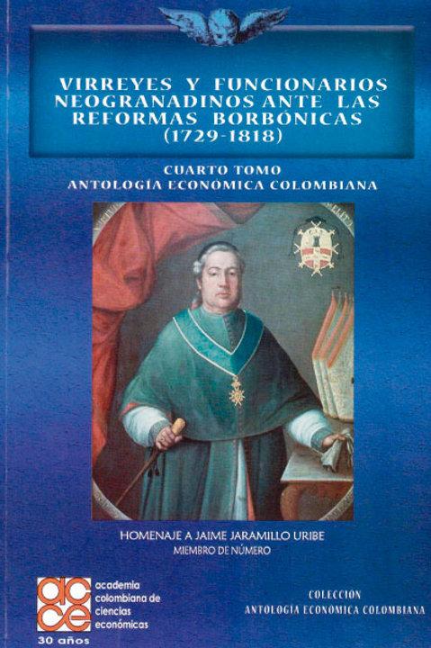 Virreyes y funcionarios neogranadinos ante las reformas borbónicas... (T.4)